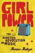 Girl Power ebook by Marisa Meltzer