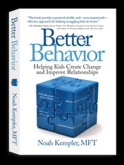 Better Behavior - Helping Kids Create Change and Improve Relationships ebook by Noah Kempler, MFT