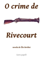 O crime de Rivecourt ebook by Élie Berthet