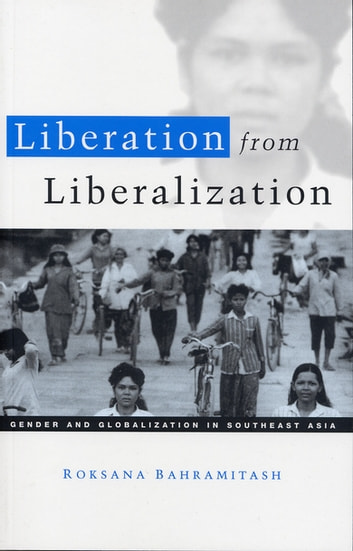 Liberation from Liberalization - Gender and Globalization in South East Asia ebook by Roksana Bahramitash