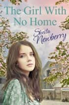 The Girl With No Home - Tears, smiles and a guaranteed happy ending eBook by Sheila Newberry