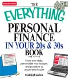 The Everything Personal Finance in Your 20s and 30s - Erase your debt, personalize your budget, and plan now to secure your future ebook by Debby Fowles