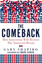 The Comeback - How Innovation Will Restore the American Dream eBook by Gary Shapiro, Mark Cuban