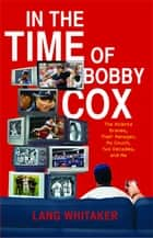 In the Time of Bobby Cox ebook by Lang Whitaker