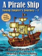 A Pirate Ship: Young Empire's Journey 1 ebook by Worlds Publishing