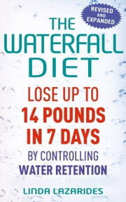 The Waterfall Diet - Lose up to 14 pounds in 7 days by controlling water retention ebook by Linda Lazarides