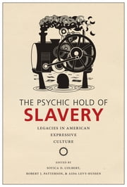 The Psychic Hold of Slavery - Legacies in American Expressive Culture ebook by Soyica Diggs Colbert, Robert J. Patterson, Aida Levy-Hussen,...