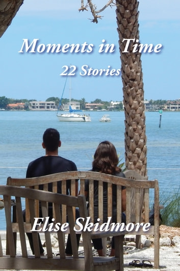 Moments in Time: 22 Stories ebook by Elise Skidmore