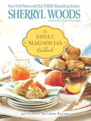 The Sweet Magnolias Cookbook - More Than 150 Favorite Southern Recipes ebook by Sherryl Woods