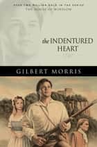 Indentured Heart, The (House of Winslow Book #3) ebook by Gilbert Morris