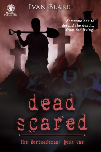 Dead Scared - The Mortsafeman, #1 ebook by Ivan Blake