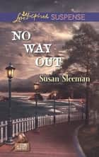 No Way Out (Mills & Boon Love Inspired Suspense) (The Justice Agency, Book 3) ebook by Susan Sleeman