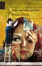 Todas mis vidas posibles ebook by Beatriz Rivas