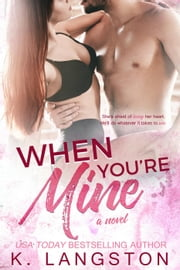 When You're Mine (MINE #3) - MINE, #3 ebook by K. Langston