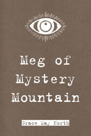Meg of Mystery Mountain ebook by Grace May North
