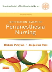 Certification Review for PeriAnesthesia Nursing ebook by Kobo.Web.Store.Products.Fields.ContributorFieldViewModel
