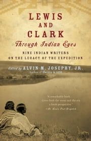 Lewis and Clark Through Indian Eyes - Nine Indian Writers on the Legacy of the Expedition ebook by Alvin M. Josephy, Jr.