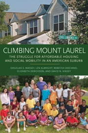 Climbing Mount Laurel - The Struggle for Affordable Housing and Social Mobility in an American Suburb ebook by Douglas S. Massey,Len Albright,Rebecca Casciano,Elizabeth Derickson,David N. Kinsey