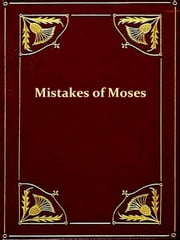 Some Mistakes of Moses ebook by Robert G. Ingersoll