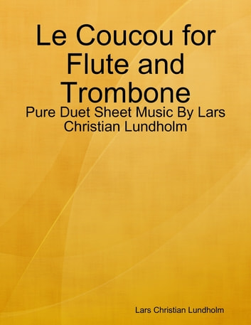 Le Coucou for Flute and Trombone - Pure Duet Sheet Music By Lars Christian Lundholm ebook by Lars Christian Lundholm