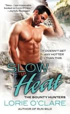 Slow Heat - The Bounty Hunters ebook by Lorie O'Clare