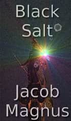 Black Salt ebook by Jacob Magnus