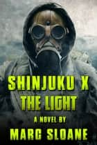 Shinjuku X: The Light - The Shinjuku Strain, #2 ebook by Marc Sloane