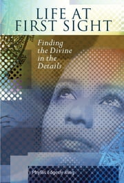 Life at First Sight - Finding the Divine in the Details ebook by Phyllis Edgerly Ring