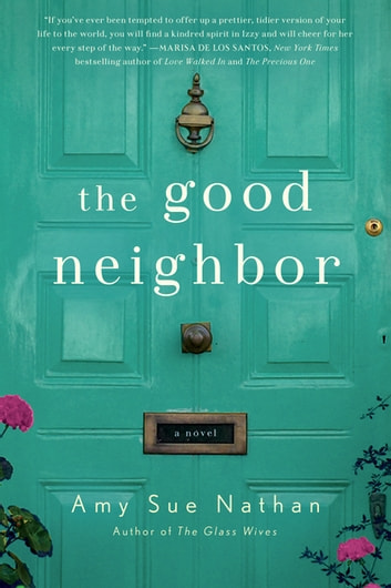 The Good Neighbor - A Novel ebook by Amy Sue Nathan