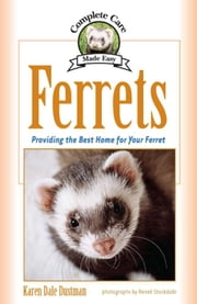 Ferrets - Providing the Best Home for Your Ferret ebook by Karen Dale Dustman,Renee Stockdale