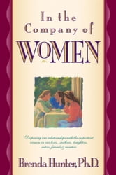 In the Company of Women - Deepening Our Relationships with the Important Women in Our Lives ebook by Brenda Hunter