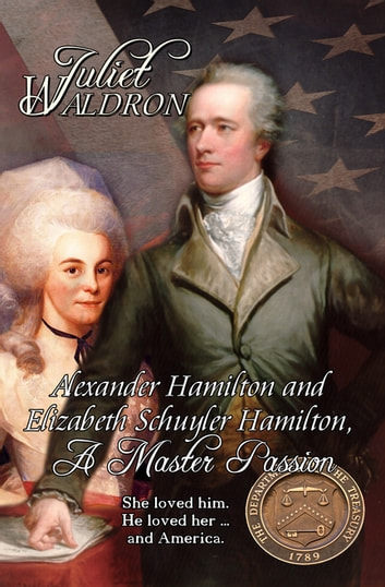 Alexander Hamilton and Elizabeth Schulyer Hamilton ebook by Juliet Waldron