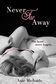 Never Far Away ebook by Anie Michaels