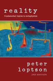 Reality - Fundamental Topics is Metaphysics ebook by Peter Loptson
