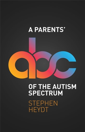 A Parents' ABC of the Autism Spectrum ebook by Stephen Heydt