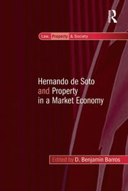 Hernando de Soto and Property in a Market Economy ebook by D. Benjamin Barros