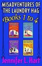 Misadventures of the Laundry Hag (Books 1-4) ebook by Jennifer L. Hart