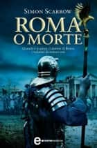 Roma o morte ebook by Simon Scarrow