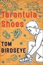 Tarantula Shoes ebook by Tom Birdseye