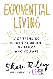 Exponential Living - Stop Spending 100% of Your Time on 10% of Who You Are ebook by Sheri Riley,Usher