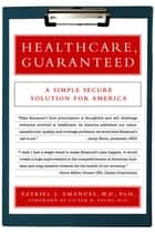 Healthcare, Guaranteed ebook by Ezekiel J. Emanuel,Victor Fuchs
