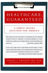 Healthcare, Guaranteed - A Simple, Secure Solution for America ebook by Ezekiel J. Emanuel