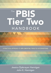 The PBIS Tier Two Handbook - A Practical Approach to Implementing Targeted Interventions ebook by Dr. Jessica Djabrayan Hannigan, John E. Hannigan