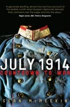 July 1914 - Countdown to War ebook by Sean McMeekin