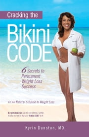 Cracking the Bikini Code: 6 Secrets to Permanent Weight Loss Success ebook by Kyrin Dunston