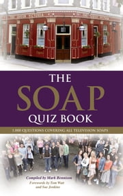 The Soap Quiz Book - 1,000 Questions Covering all Television Soaps ebook by Mark Bennison