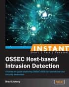 Instant OSSEC Host-based Intrusion Detection ebook by Brad Lhotsky