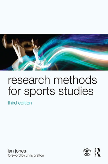 Research Methods for Sports Studies - Third Edition ebook by Ian Jones