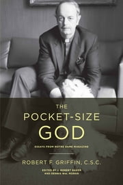 The Pocket-Size God - Essays from Notre Dame Magazine ebook by Robert F. Griffin C.S.C.