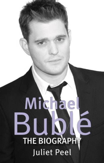 Michael Buble - The Biography ebook by Juliet Peel